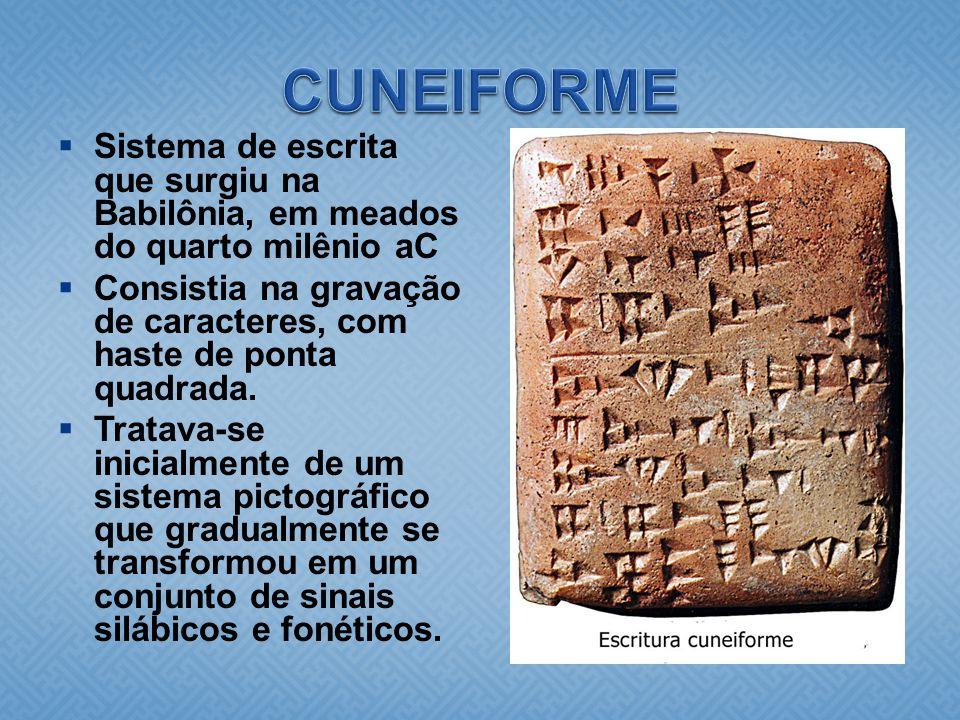  Sistema de escrita que surgiu na Babilônia, em meados do quarto milênio aC  Consistia na gravação de caracteres, com haste de ponta quadrada.  Tra