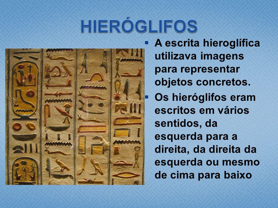  A escrita hieroglífica utilizava imagens para representar objetos concretos.  Os hieróglifos eram escritos em vários sentidos, da esquerda para a d