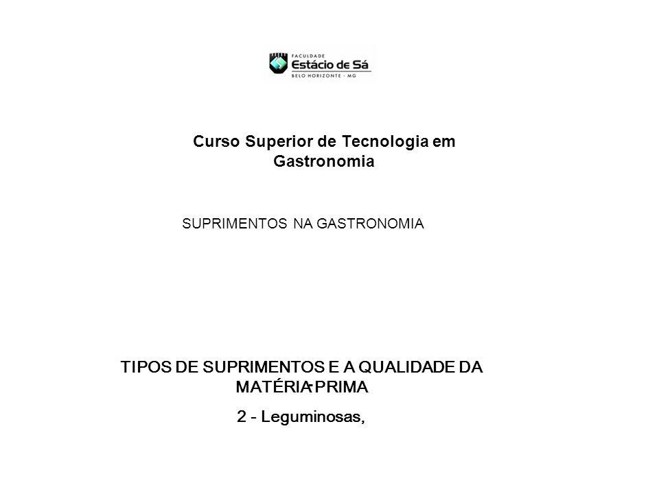 Curso Superior de Tecnologia em Gastronomia - SUPRIMENTOS NA GASTRONOMIA TIPOS DE SUPRIMENTOS E A QUALIDADE DA MATÉRIA PRIMA 2 - Leguminosas,