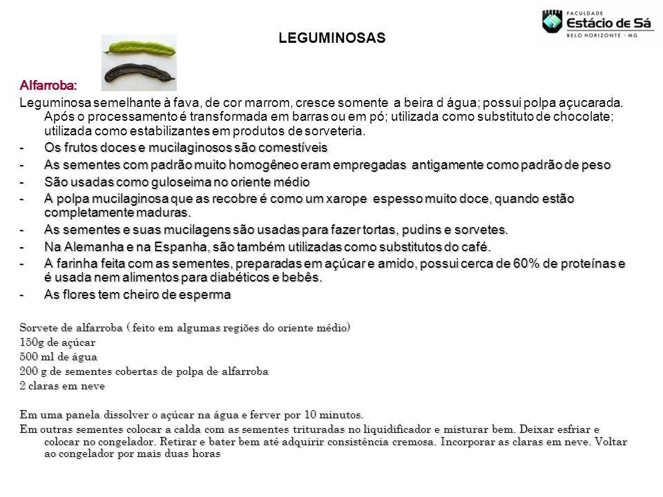 Alfarroba: Leguminosa semelhante à fava, de cor marrom, cresce somente a beira d água; possui polpa açucarada. Após o processamento é transformada em