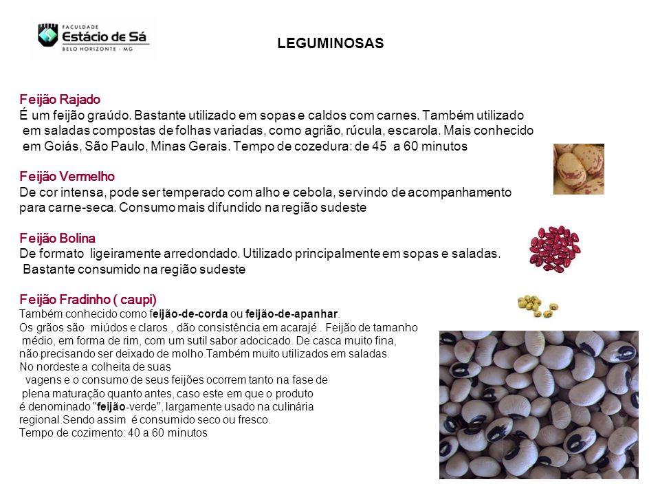 Feijão Rajado É um feijão graúdo. Bastante utilizado em sopas e caldos com carnes. Também utilizado em saladas compostas de folhas variadas, como agri