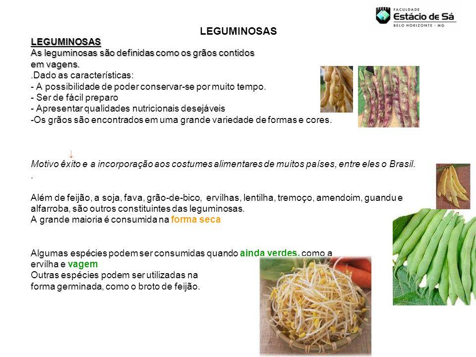 LEGUMINOSAS As leguminosas são definidas como os grãos contidos em vagens..Dado as características: - A possibilidade de poder conservar-se por muito