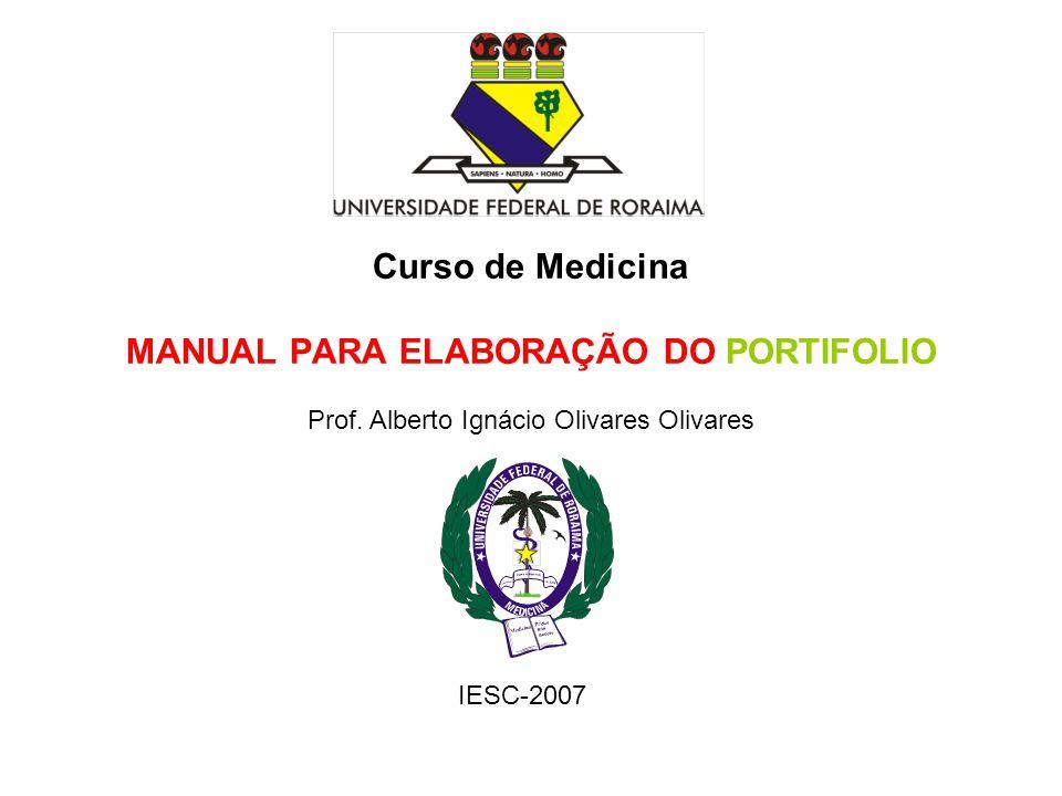 Curso de Medicina MANUAL PARA ELABORAÇÃO DO PORTIFOLIO Prof. Alberto Ignácio Olivares Olivares IESC-2007