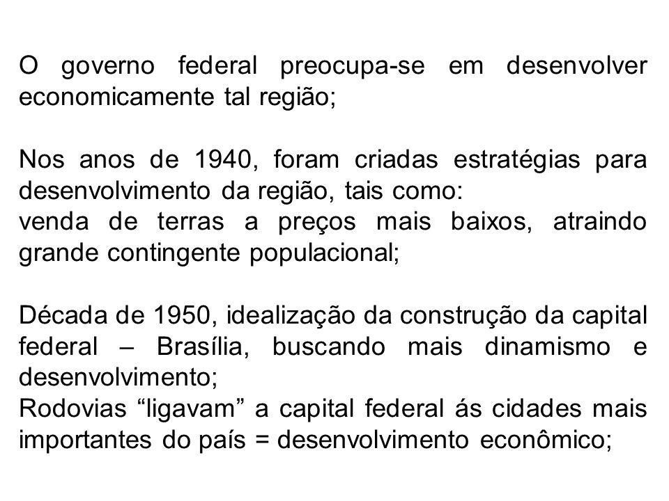 O governo federal preocupa-se em desenvolver economicamente tal região; Nos anos de 1940, foram criadas estratégias para desenvolvimento da região, ta