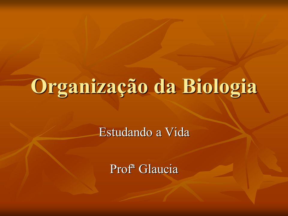 Organização da Biologia Estudando a Vida Profª Glaucia