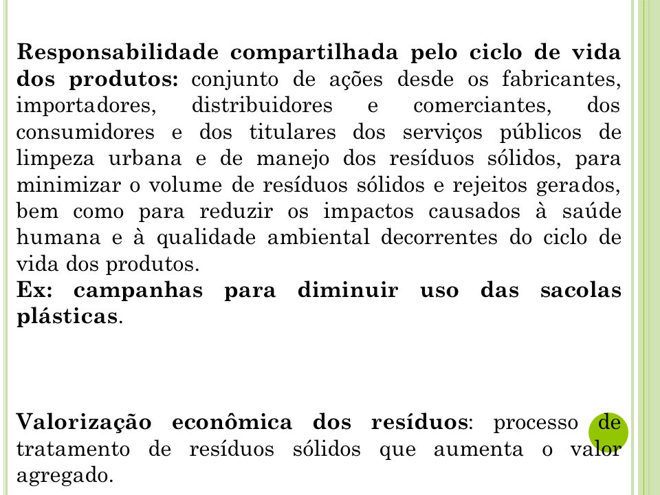 Responsabilidade compartilhada pelo ciclo de vida dos produtos: conjunto de ações desde os fabricantes, importadores, distribuidores e comerciantes, d
