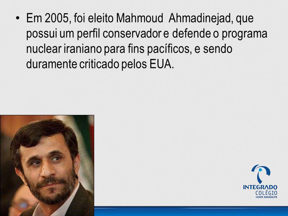 Em 2005, foi eleito Mahmoud Ahmadinejad, que possui um perfil conservador e defende o programa nuclear iraniano para fins pacíficos, e sendo duramente