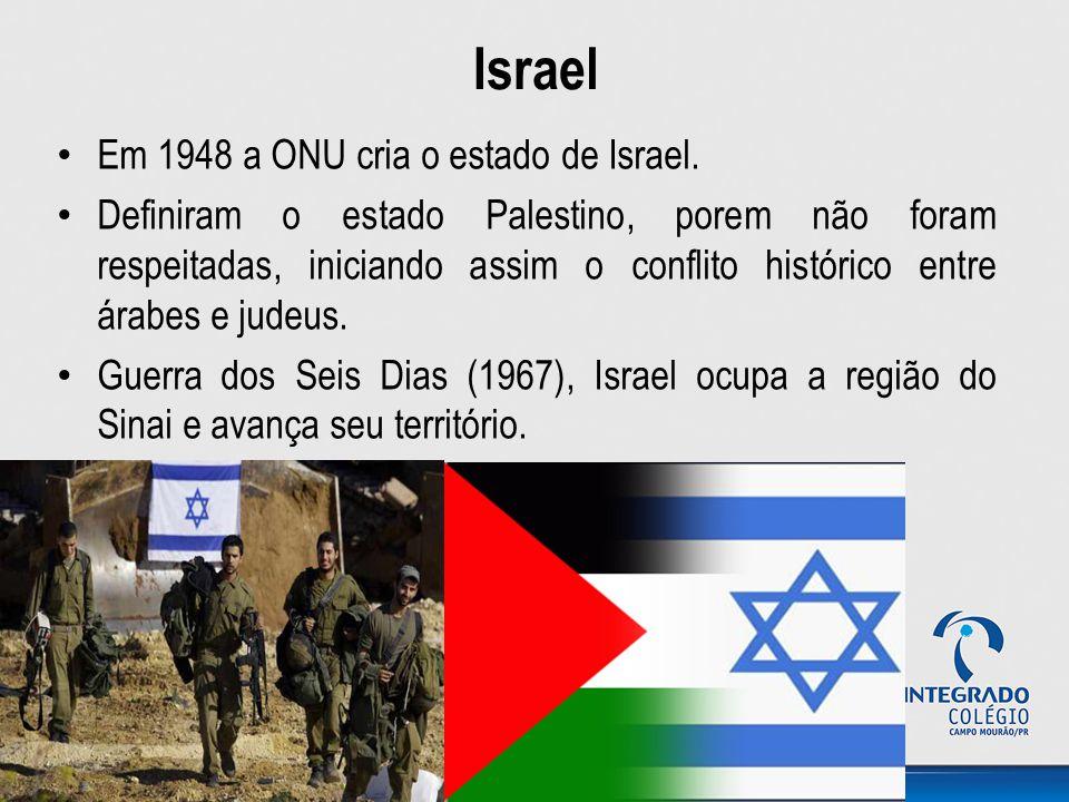 Israel Em 1948 a ONU cria o estado de Israel. Definiram o estado Palestino, porem não foram respeitadas, iniciando assim o conflito histórico entre ár