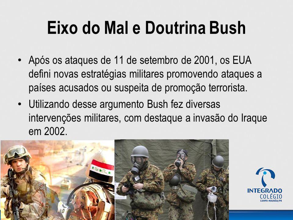 Eixo do Mal e Doutrina Bush Após os ataques de 11 de setembro de 2001, os EUA defini novas estratégias militares promovendo ataques a países acusados