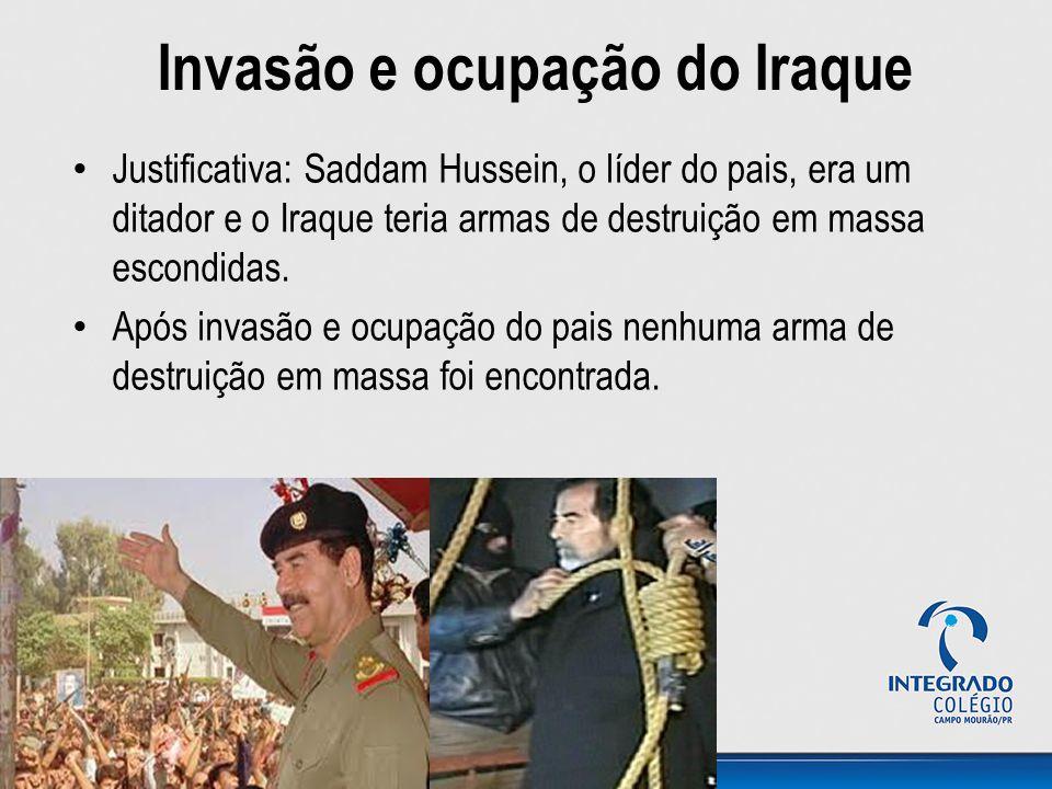 Invasão e ocupação do Iraque Justificativa: Saddam Hussein, o líder do pais, era um ditador e o Iraque teria armas de destruição em massa escondidas.