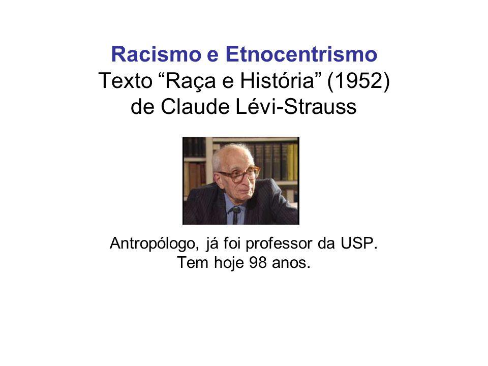 """Racismo e Etnocentrismo Texto """"Raça e História"""" (1952) de Claude Lévi-Strauss Antropólogo, já foi professor da USP. Tem hoje 98 anos."""