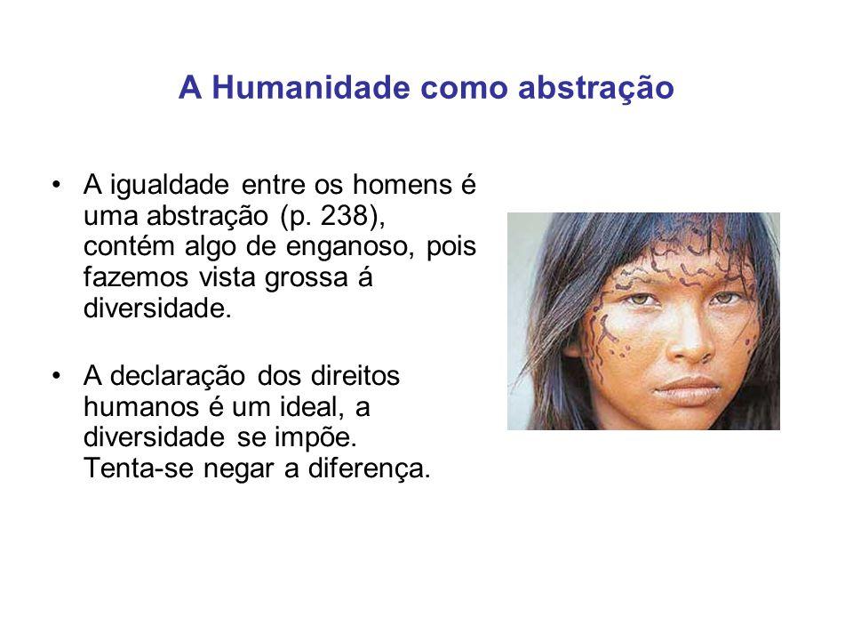 A Humanidade como abstração A igualdade entre os homens é uma abstração (p.