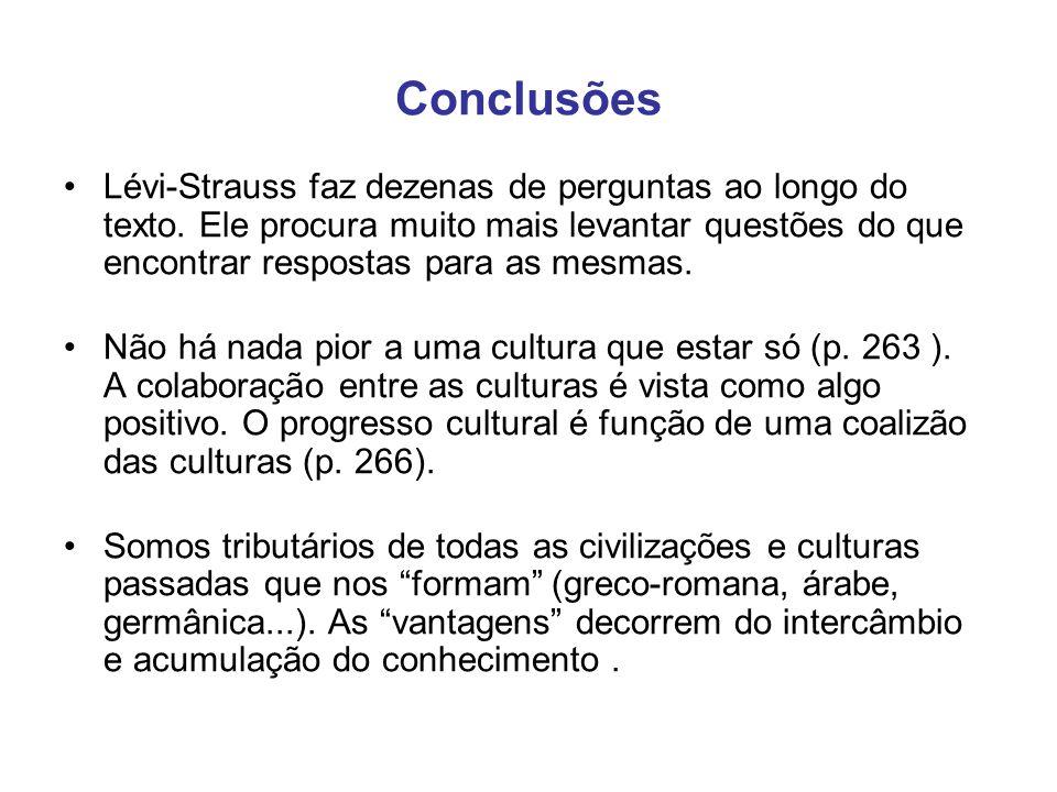 Conclusões Lévi-Strauss faz dezenas de perguntas ao longo do texto. Ele procura muito mais levantar questões do que encontrar respostas para as mesmas