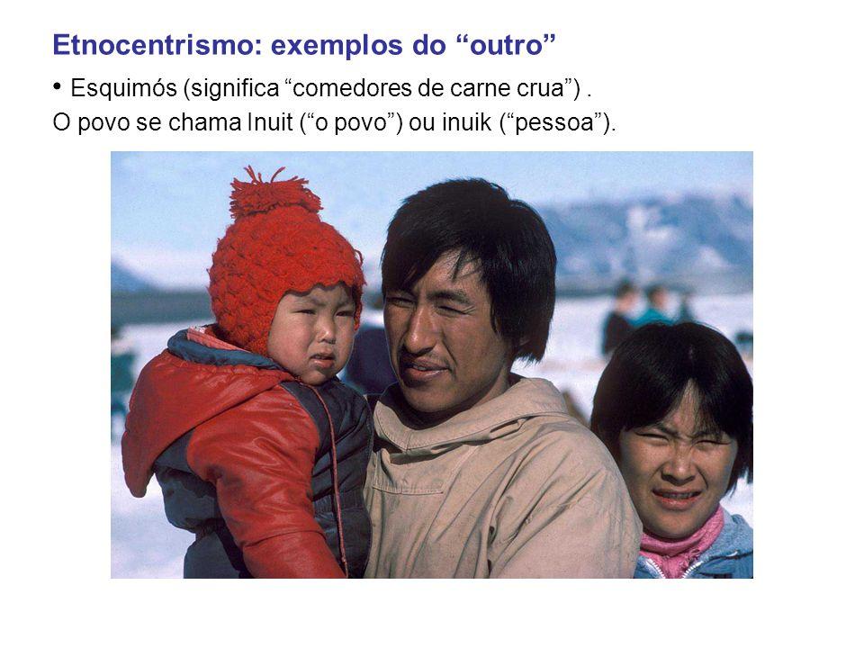 Etnocentrismo: exemplos do outro Esquimós (significa comedores de carne crua ).