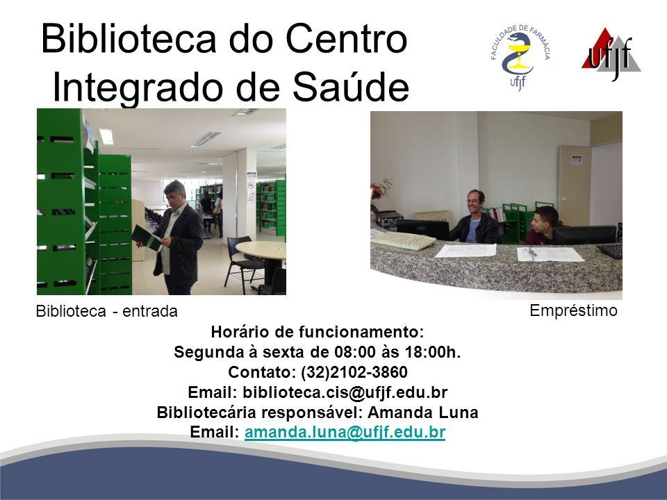 Biblioteca do Centro Integrado de Saúde Horário de funcionamento: Segunda à sexta de 08:00 às 18:00h. Contato: (32)2102-3860 Email: biblioteca.cis@ufj