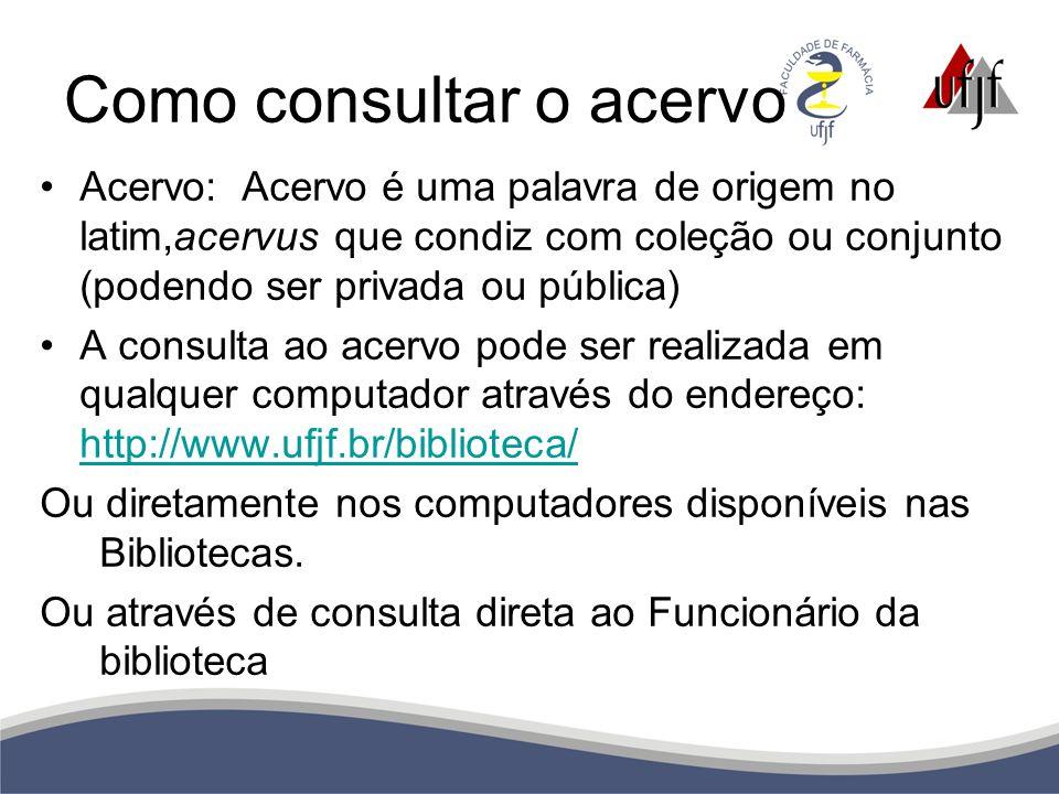 Como consultar o acervo Acervo: Acervo é uma palavra de origem no latim,acervus que condiz com coleção ou conjunto (podendo ser privada ou pública) A