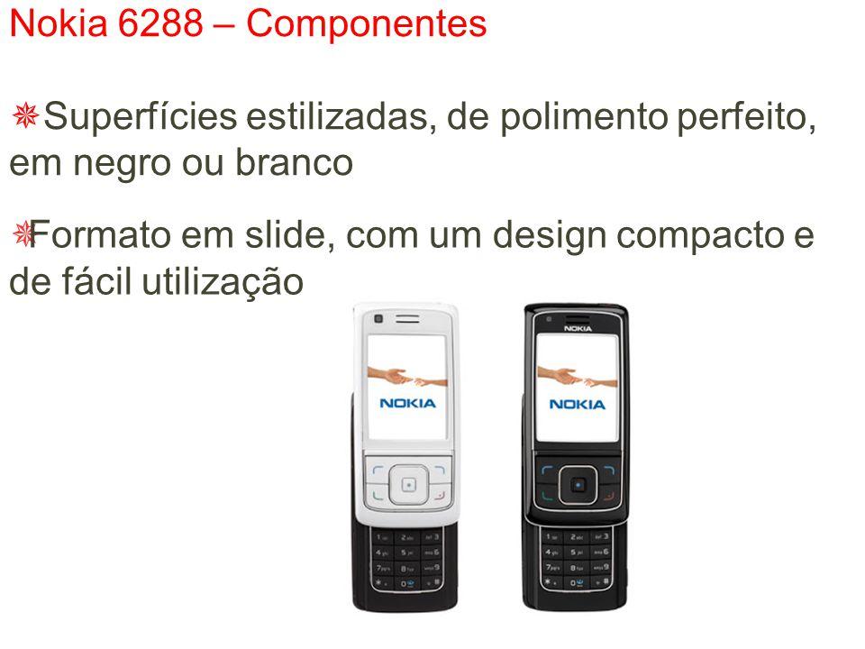 Nokia 6288 – Componentes  Superfícies estilizadas, de polimento perfeito, em negro ou branco  Formato em slide, com um design compacto e de fácil utilização