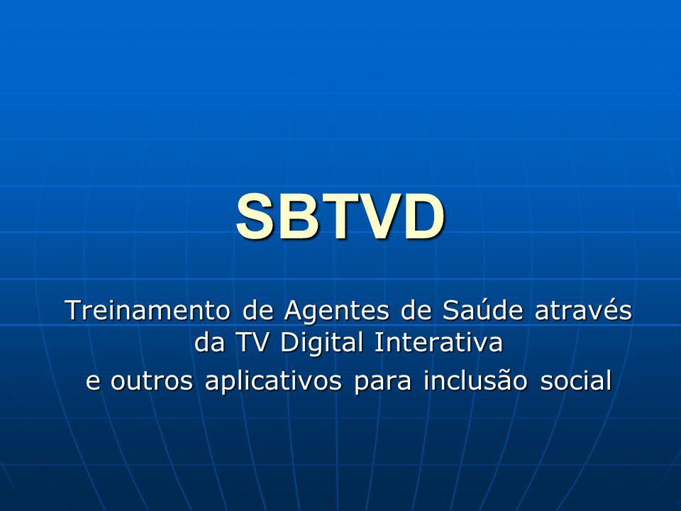 SBTVD Treinamento de Agentes de Saúde através da TV Digital Interativa e outros aplicativos para inclusão social