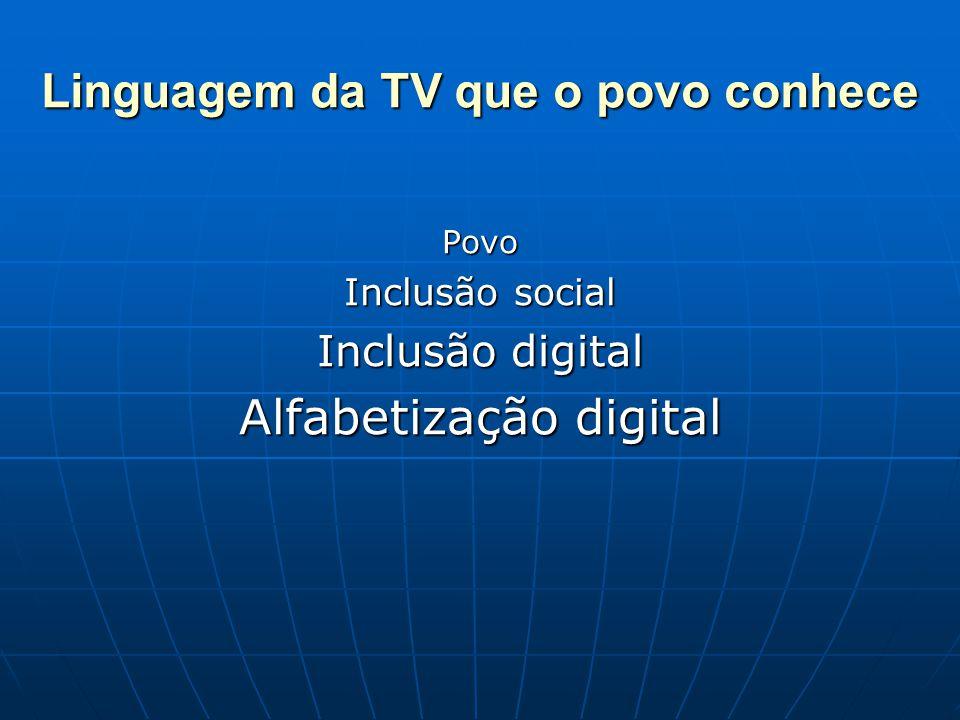 Linguagem da TV que o povo conhece Povo Inclusão social Inclusão digital Alfabetização digital