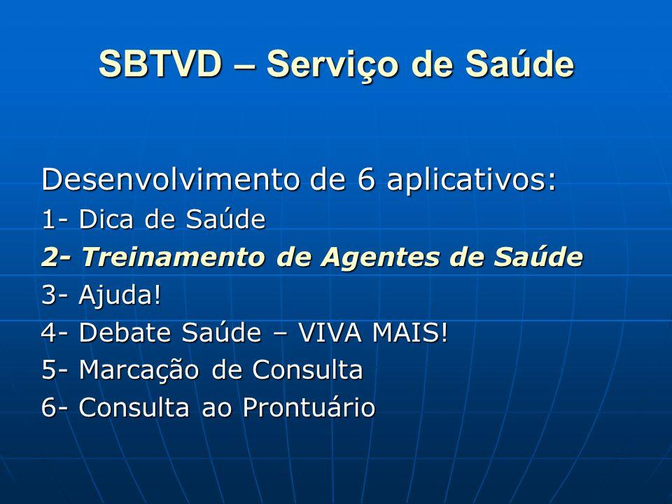 SBTVD – Serviço de Saúde Desenvolvimento de 6 aplicativos: 1- Dica de Saúde 2- Treinamento de Agentes de Saúde 3- Ajuda! 4- Debate Saúde – VIVA MAIS!
