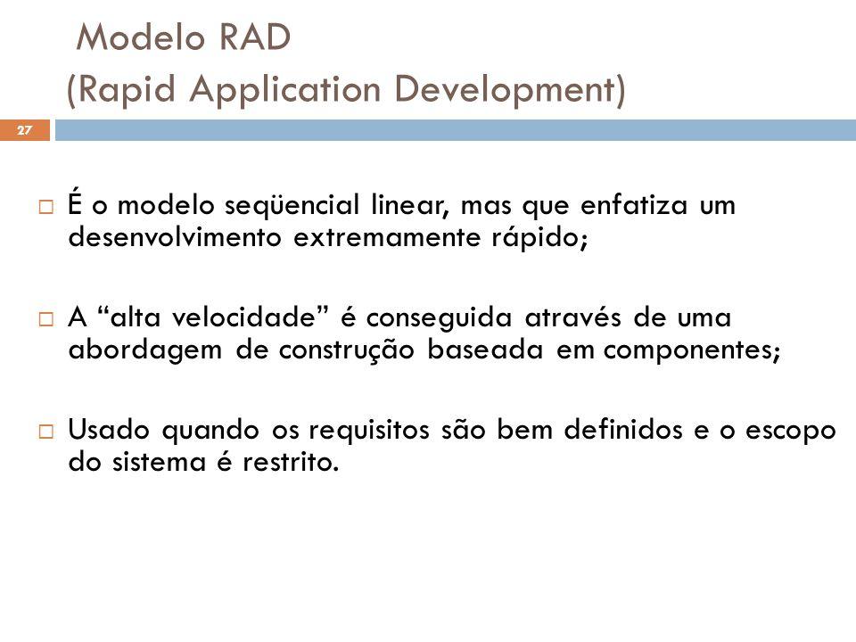 """ É o modelo seqüencial linear, mas que enfatiza um desenvolvimento extremamente rápido;  A """"alta velocidade"""" é conseguida através de uma abordagem d"""