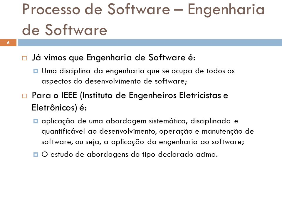 Processo de Software – Engenharia de Software  Já vimos que Engenharia de Software é:  Uma disciplina da engenharia que se ocupa de todos os aspecto