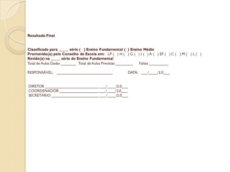 Resultado Final Classificado para _____ série ( ) Ensino Fundamental ( ) Ensino Médio Promovido(a) pelo Conselho de Escola em: LP ( ) H ( ) G ( ) I (