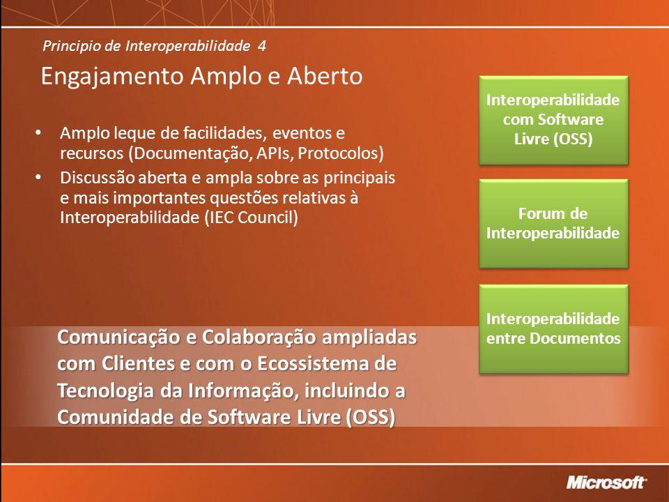Engajamento Amplo e Aberto Amplo leque de facilidades, eventos e recursos (Documentação, APIs, Protocolos) Discussão aberta e ampla sobre as principais e mais importantes questões relativas à Interoperabilidade (IEC Council) Comunicação e Colaboração ampliadas com Clientes e com o Ecossistema de Tecnologia da Informação, incluindo a Comunidade de Software Livre (OSS) Principio de Interoperabilidade 4