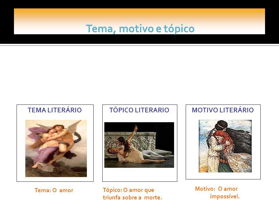 TEMA LITERÁRIO Tema: O amor TÓPICO LITERARIO Tópico: O amor que triunfa sobre a morte. MOTIVO LITERÁRIO Motivo: O amor impossível.