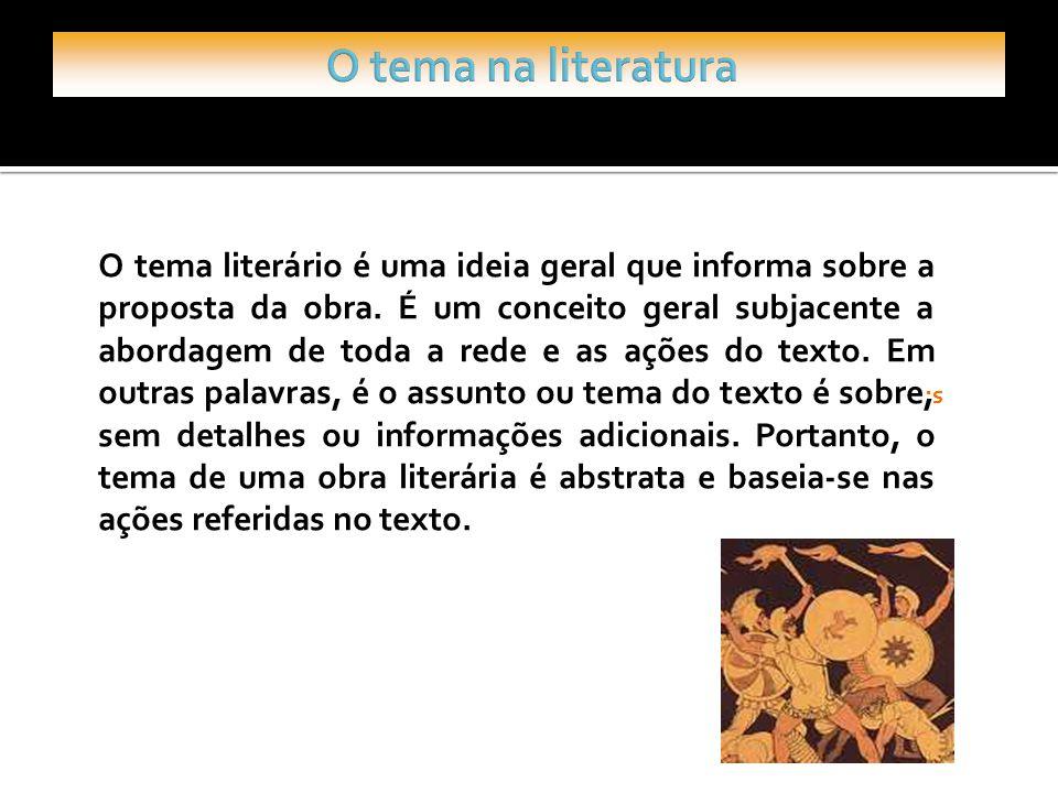 s. O tema literário é uma ideia geral que informa sobre a proposta da obra. É um conceito geral subjacente a abordagem de toda a rede e as ações do te