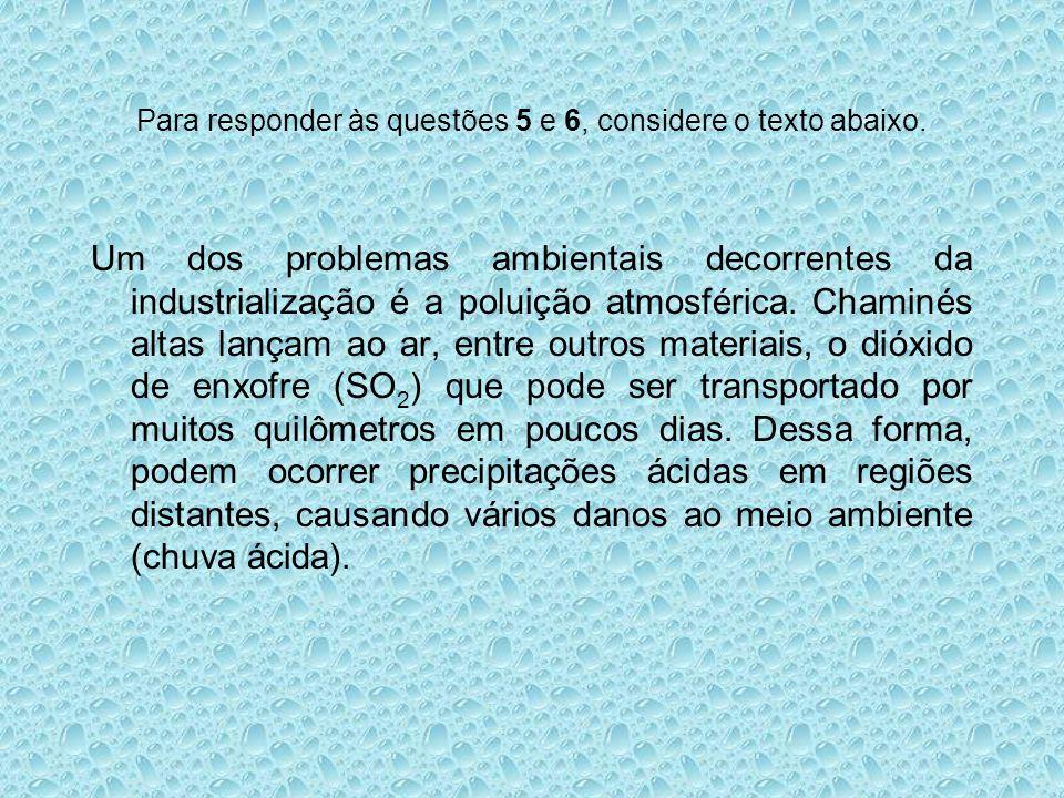 Para responder às questões 5 e 6, considere o texto abaixo. Um dos problemas ambientais decorrentes da industrialização é a poluição atmosférica. Cham