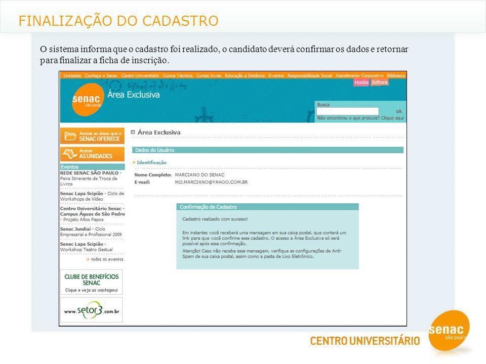 FINALIZAÇÃO DO CADASTRO O sistema informa que o cadastro foi realizado, o candidato deverá confirmar os dados e retornar para finalizar a ficha de inscrição.