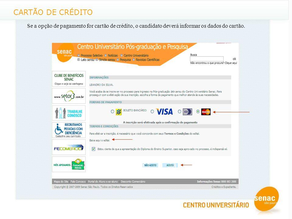 CARTÃO DE CRÉDITO Se a opção de pagamento for cartão de crédito, o candidato deverá informar os dados do cartão.