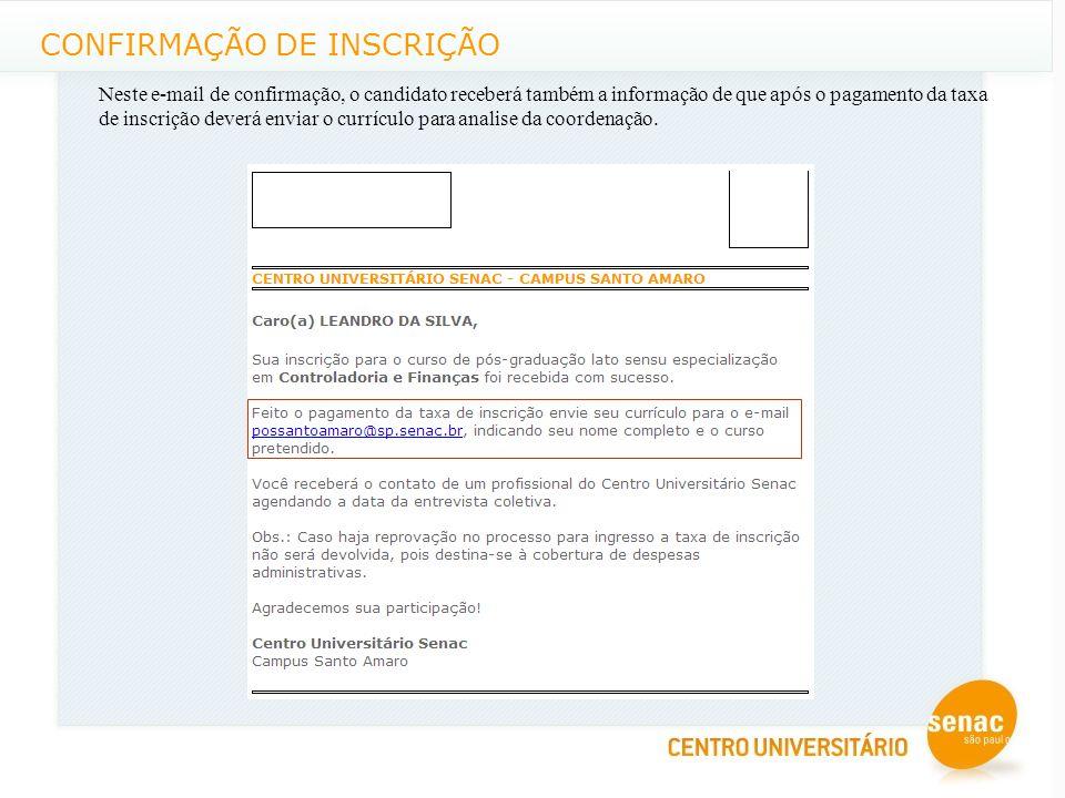 CONFIRMAÇÃO DE INSCRIÇÃO Neste e-mail de confirmação, o candidato receberá também a informação de que após o pagamento da taxa de inscrição deverá enviar o currículo para analise da coordenação.