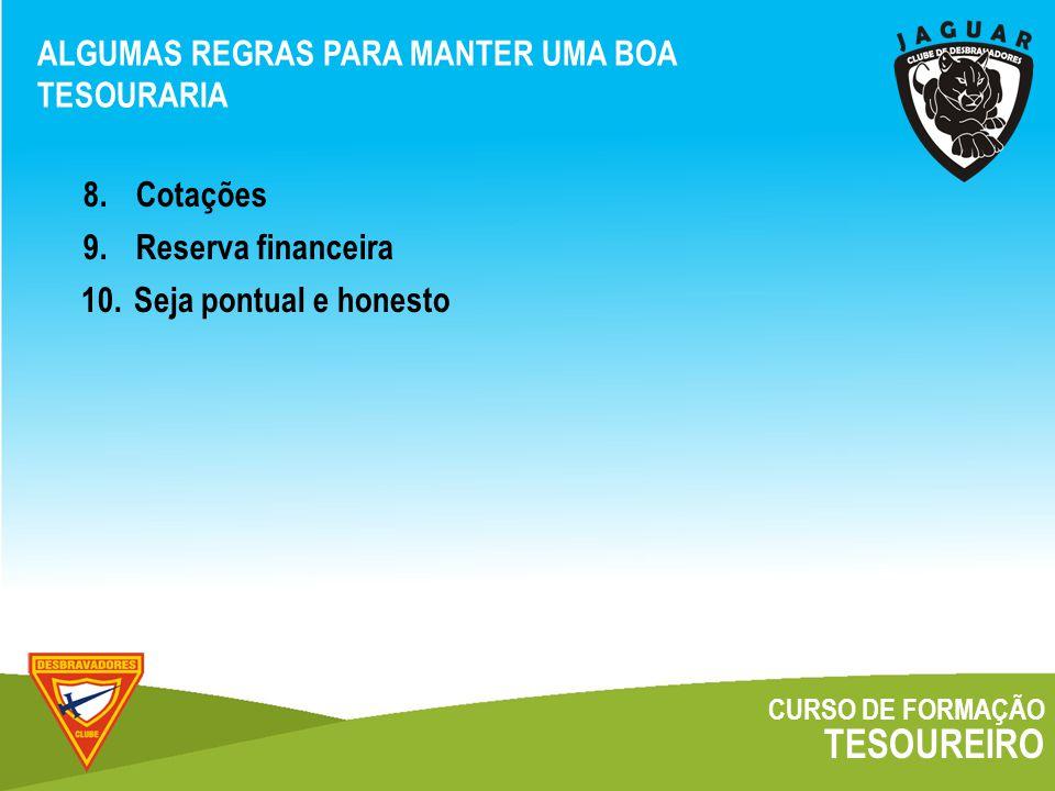 CURSO DE FORMAÇÃO TESOUREIRO ALGUMAS REGRAS PARA MANTER UMA BOA TESOURARIA 8.Cotações 9.Reserva financeira 10.Seja pontual e honesto