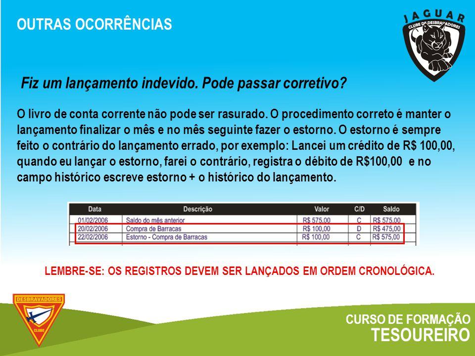 CURSO DE FORMAÇÃO TESOUREIRO OUTRAS OCORRÊNCIAS O livro de conta corrente não pode ser rasurado.