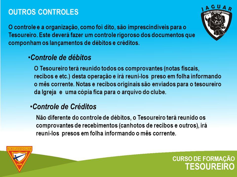 CURSO DE FORMAÇÃO TESOUREIRO OUTROS CONTROLES O controle e a organização, como foi dito, são imprescindíveis para o Tesoureiro.
