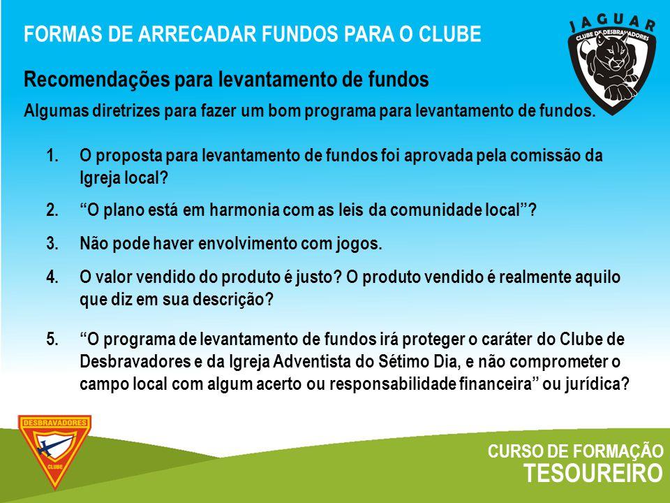 CURSO DE FORMAÇÃO TESOUREIRO FORMAS DE ARRECADAR FUNDOS PARA O CLUBE Recomendações para levantamento de fundos Algumas diretrizes para fazer um bom programa para levantamento de fundos.