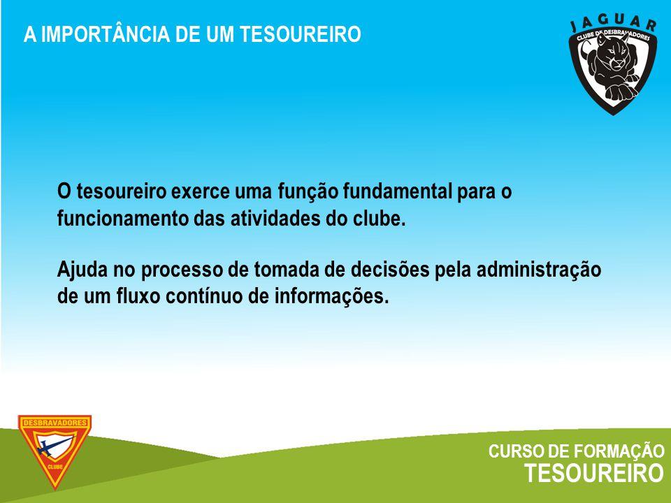 CURSO DE FORMAÇÃO TESOUREIRO A IMPORTÂNCIA DE UM TESOUREIRO O tesoureiro exerce uma função fundamental para o funcionamento das atividades do clube.