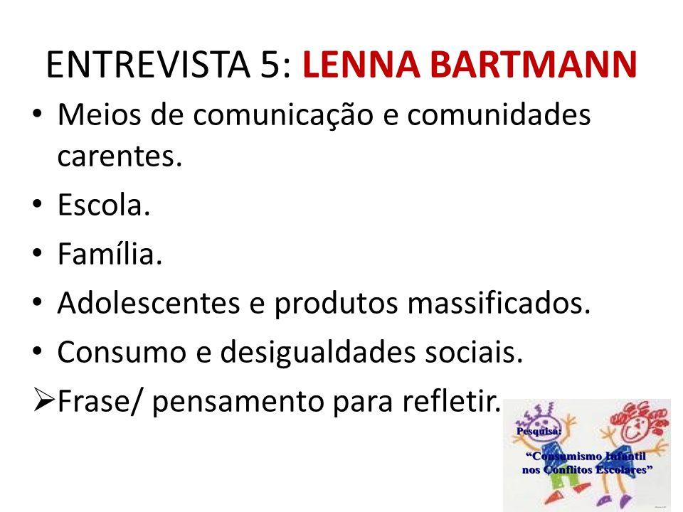 ENTREVISTA 5: LENNA BARTMANN Meios de comunicação e comunidades carentes. Escola. Família. Adolescentes e produtos massificados. Consumo e desigualdad