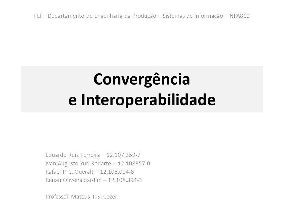 Convergência e InteroperabilidadeNPA81018/08/12 1.Historia da tecnologia: computadores e Internet 2.Tecnologias do Ciberespaço 3.Tecnologias de Rede 4.Infraestrutura da Informação 5.IPTV e Mobile 6.Interoperabilidade e Convergência Agenda