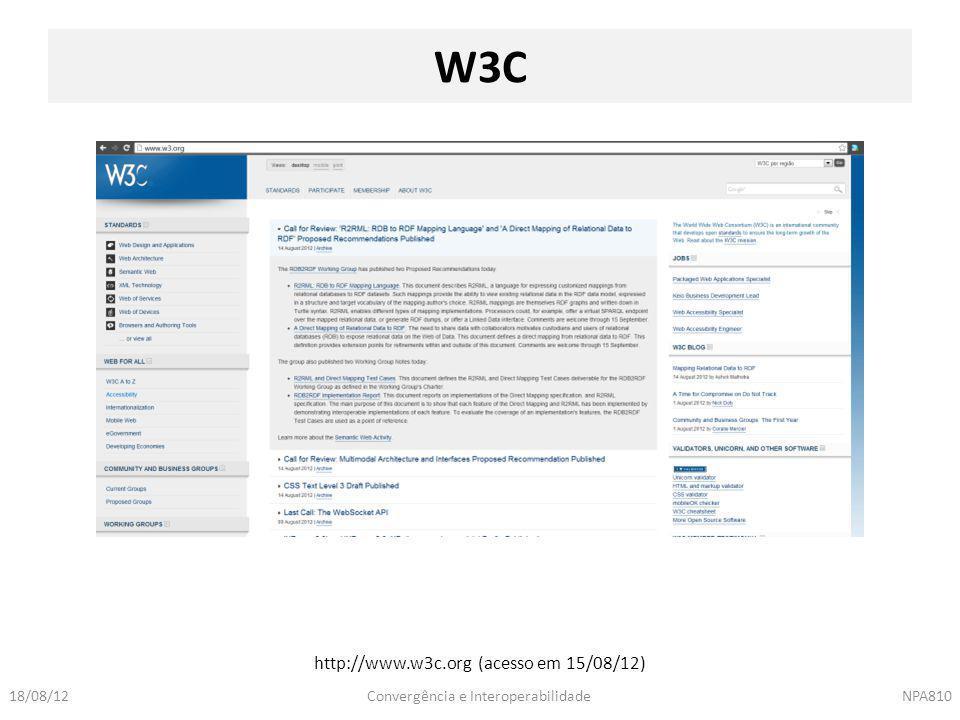 Convergência e InteroperabilidadeNPA81018/08/12 W3C http://www.w3c.org (acesso em 15/08/12)