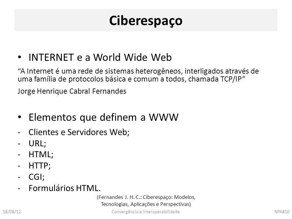 """Convergência e InteroperabilidadeNPA81018/08/12 INTERNET e a World Wide Web """"A Internet é uma rede de sistemas heterogêneos, interligados através de u"""