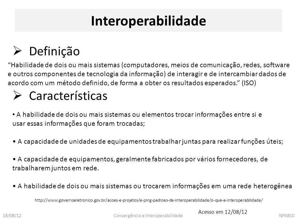 """Convergência e InteroperabilidadeNPA81018/08/12 Interoperabilidade """"Habilidade de dois ou mais sistemas (computadores, meios de comunicação, redes, so"""