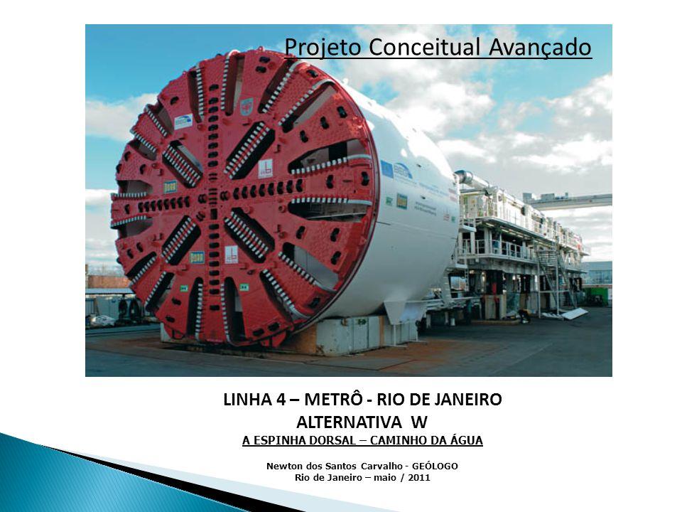 LINHA 4 – METRÔ - RIO DE JANEIRO ALTERNATIVA W A ESPINHA DORSAL – CAMINHO DA ÁGUA Newton dos Santos Carvalho - GEÓLOGO Rio de Janeiro – maio / 2011 Pr