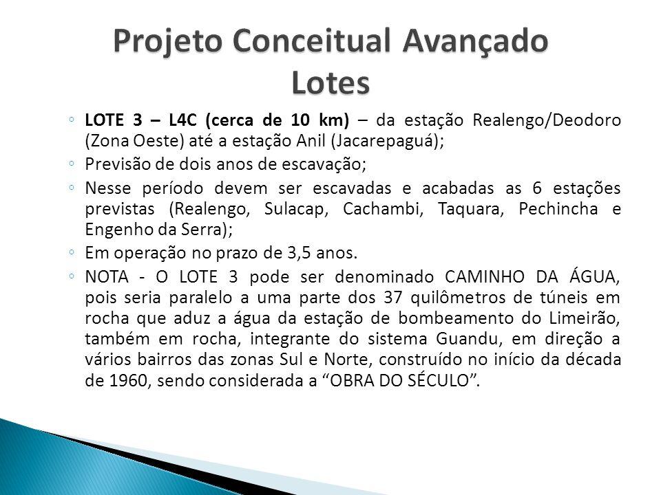 ◦ LOTE 3 – L4C (cerca de 10 km) – da estação Realengo/Deodoro (Zona Oeste) até a estação Anil (Jacarepaguá); ◦ Previsão de dois anos de escavação; ◦ N