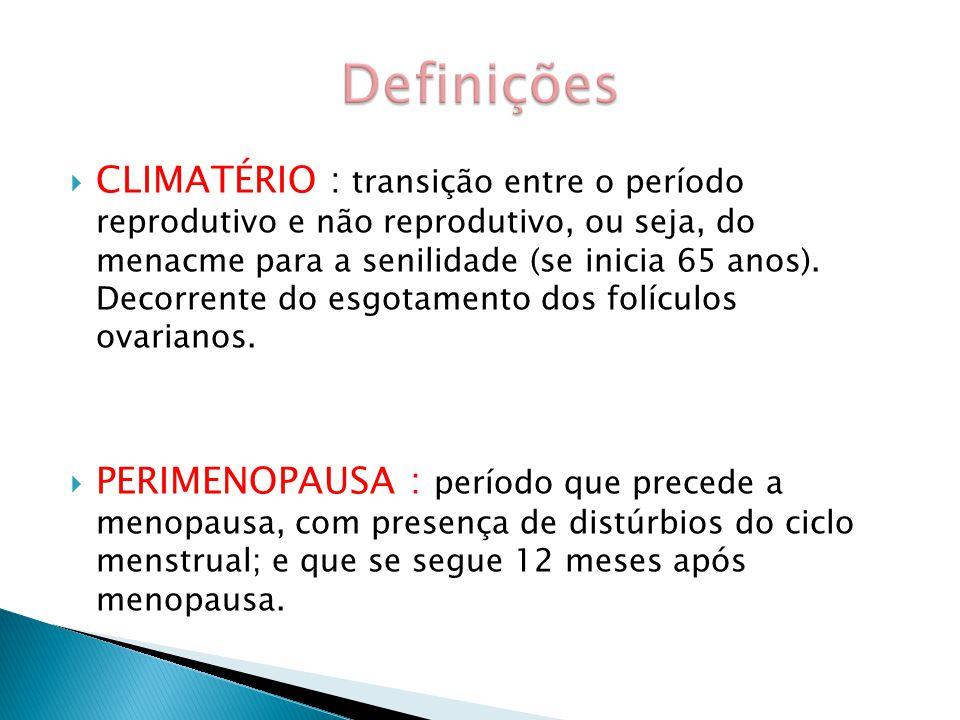  CLIMATÉRIO : transição entre o período reprodutivo e não reprodutivo, ou seja, do menacme para a senilidade (se inicia 65 anos).