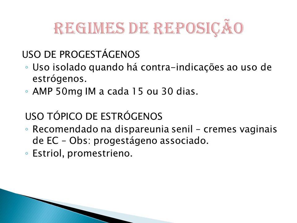 USO DE PROGESTÁGENOS ◦ Uso isolado quando há contra-indicações ao uso de estrógenos.