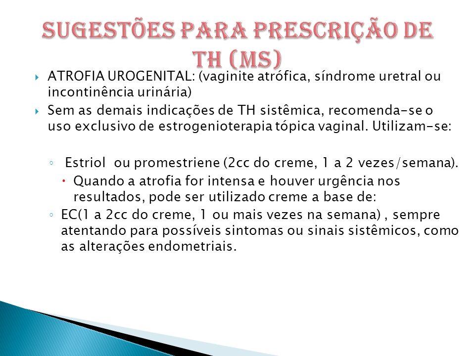  ATROFIA UROGENITAL: (vaginite atrófica, síndrome uretral ou incontinência urinária)  Sem as demais indicações de TH sistêmica, recomenda-se o uso exclusivo de estrogenioterapia tópica vaginal.