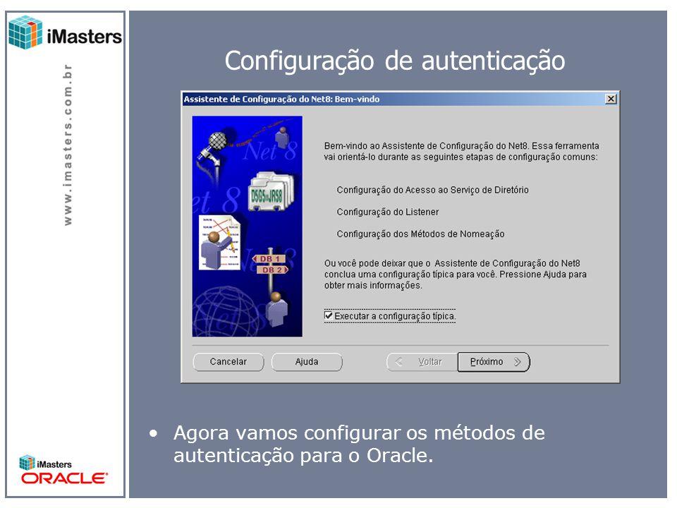 Configuração de autenticação Agora vamos configurar os métodos de autenticação para o Oracle.